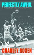 Perfectly Awful : The Philadelphia 76ers' Horrendous and Hilarious 1972-1973 Season