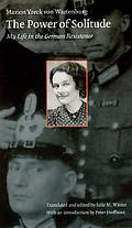 Power of Solitude My Life in the German Resistance