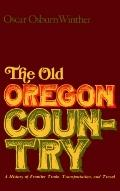Old Oregon Country: A History of Frontier Trade, Transportation, and Travel