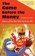 Game Before the Money : Voices of the Men Who Built the NFL