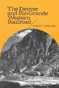 Denver and Rio Grande Western Railroad Rebel of the Rockies