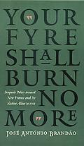 Your Fyre Shall Burn No More Iroquois Policy Toward New France and Its Native Allies to 1701