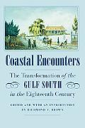 Coastal Encounters The Transformation of the Gulf South in the Eighteenth Century