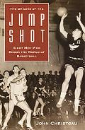 Origins of the Jump Shot Eight Men Who Shook the World of Basketball