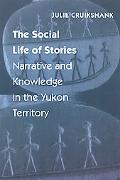 Social Life of Stories Narrative and Knowledge in the Yukon Territory