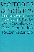 Germans and Indians Fantasies, Encounters, Projections