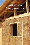 Sustainable Compromises : A Yurt, a Straw Bale House, and Ecological Living