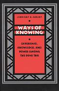 Ways of Knowing Experience, Knowledge, and Power Among the Dene Tha
