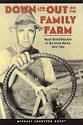 Down and Out on the Family Farm Rural Rehabilitation in the Great Plains, 1929-1945