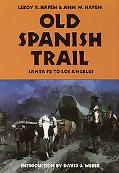 Old Spanish Trail Santa Fe to Los Angeles  With Extracts from Contemporary Records and Inclu...