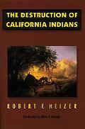 Destruction of California Indians A Collection of Documents from the Period 1847 to 1865 in ...