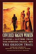 Covered Wagon Women Diaries and Letters from the Western Trails, 1852  The Oregon Trail