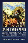 Covered Wagon Women Diaries and Letters from the Western Trails, 1879 - 1903