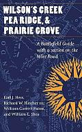 Wilson's Creek, Pea Ridge, And Prairie Grove A Battlefield Guide, With a Section on the Wire...