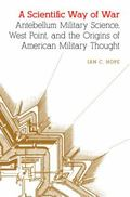 Scientific Way of War : Antebellum Military Science, West Point, and the Origins of American...