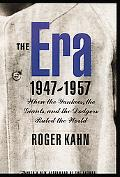 Era 1947-1957 When the Yankees, the Giants, and the Dodgers Ruled the World