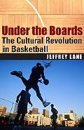 Under the Boards The Cultural Revolution in Basketball