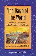 Dawn of the World Myths and Tales of the Miwok Indians of California