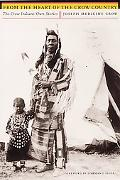 From the Heart of the Crow Country The Crow Indians' Own Stories