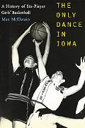 Only Dance In Iowa A History Of Six-player Girls' Basketball