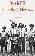 Black Elk and Flaming Rainbow Personal Memories of the Lakota Holy Man and John Neihardt