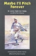 Maybe I'll Pitch Forever A Great Baseball Player Tells the Hilarious Story Behind the Legend