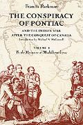 Conspiracy of Pontiac and the Indian War After the Conquest of Canada To the Massacre at Mic...