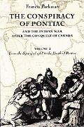 Conspiracy of Pontiac and the Indian War After the Conquest of Canada From the Spring of 176...