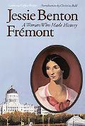 Jessie Benton Fremont A Woman Who Made History