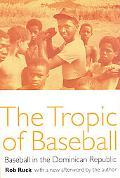 Tropic of Baseball Baseball in the Dominican Republic