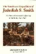 Southwest Expedition of Jedediah Smith: His Personal Account of the Journey to California, 1...