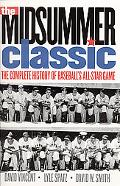 Midsummer Classic The Complete History of Baseball's All-Star Game