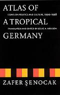 Atlas of a Tropical Germany Essays on Politics and Culture, 1990-1998