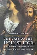 Case of the Ugly Suitor and Other Histories of Love, Gender, and Nation in Buenos Aires, 177...