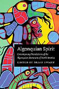 Algonquian Spirit Contemporary Translations Of The Algonquian Literatures Of North America