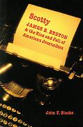 Scotty James B. Reston And the Rise And Fall of American Journalism