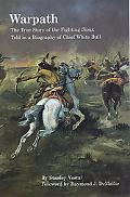 Warpath C The True Story of the Fighting Sioux Told in a Biography of Chief White Bull