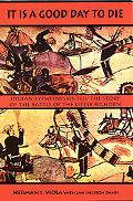 It Is a Good Day to Die Indian Eyewitnesses Tell the Story of the Battle of the Little Bighorn