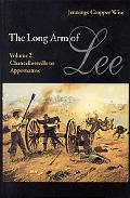 Long Arm of Lee or the History of the Artillery of the Army of Northern Virginia Chancellors...