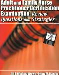 Adult and Family Nurse Practitioner Certification Examination Review Questions and Strategies
