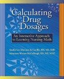 Calculating Drug Dosages: An Interactive Approach to Learning Nursing Math (Workbook with CD...