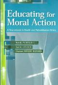 Educating For Moral Action A Sourcebook In Health And Rehabilitation Ethics