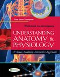 Workbook to Accompany Understanding Anatomy and Physiology: A Visual, Auditory, Interactive ...