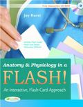 Anatomy and Physiology in a Flash! : An Interactive, Flash-Card Approach
