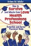 How to Survive and Maybe Even Love Health Professions School: Retention and Career Placement...