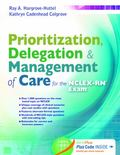 Prioritization, Delegation, and Management of Care for the NCLEX-RN� Exam