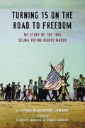 Turning 15 on the Road to Freedom : My Story of the 1965 Selma to Montgomery March