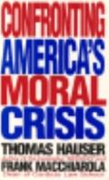 Confronting America's Moral Crisis Restoring Our Values and Integrity