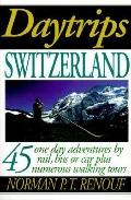 Daytrips Switzerland: 45 One-Day Adventures by Rail, Bus, and Car