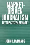 Market-Driven Journalism Let the Citizen Beware?